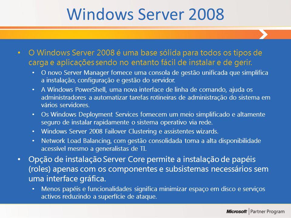 Windows Server 2008 O Windows Server 2008 é uma base sólida para todos os tipos de carga e aplicações sendo no entanto fácil de instalar e de gerir.