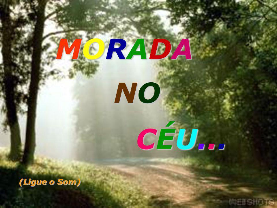 MORADA NO CÉU... (Ligue o Som)