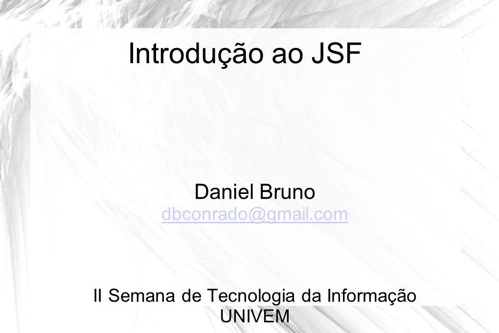 Introdução ao JSF Daniel Bruno dbconrado@gmail.com