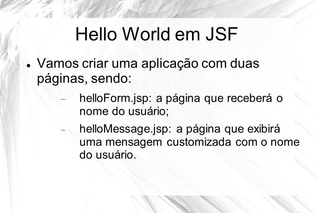 Hello World em JSF Vamos criar uma aplicação com duas páginas, sendo: