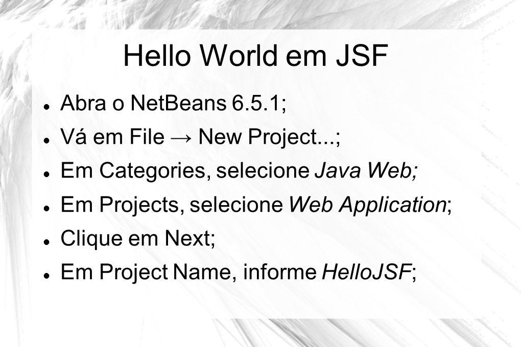 Hello World em JSF Abra o NetBeans 6.5.1; Vá em File → New Project...;