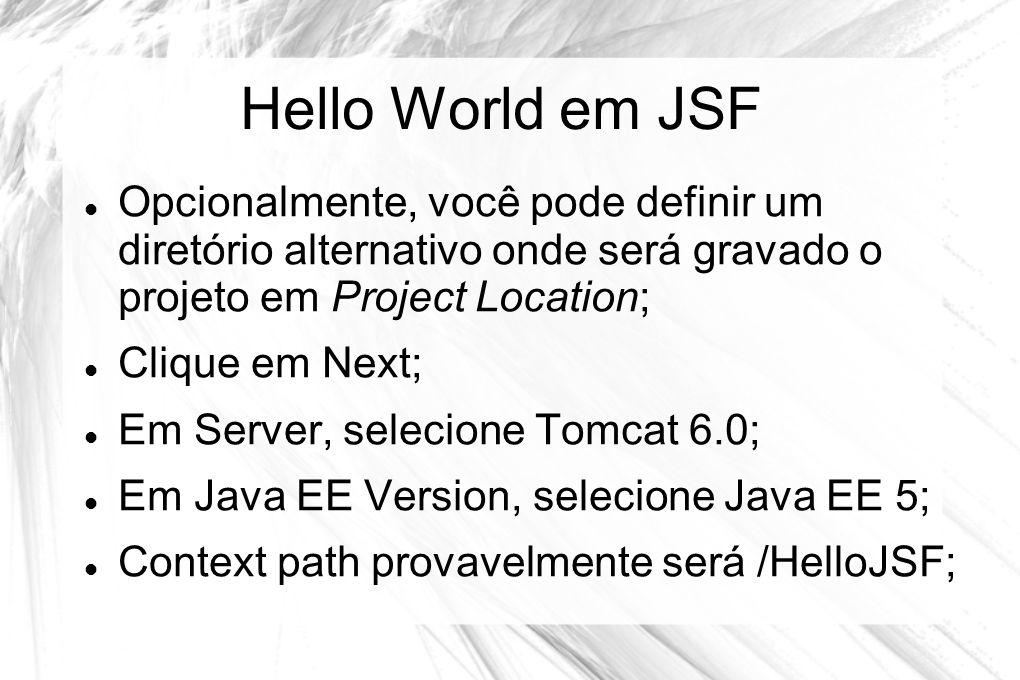 Hello World em JSF Opcionalmente, você pode definir um diretório alternativo onde será gravado o projeto em Project Location;