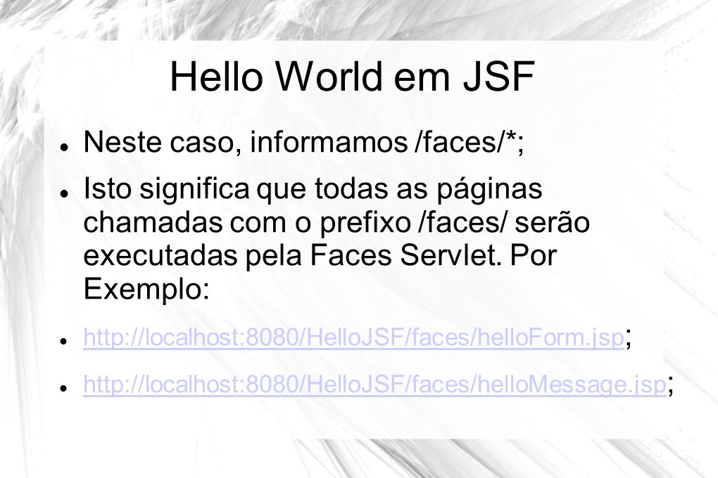 Hello World em JSF Neste caso, informamos /faces/*;