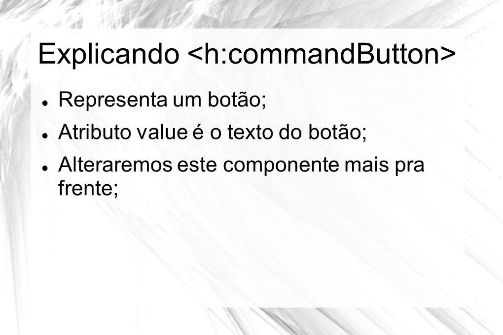 Explicando <h:commandButton>