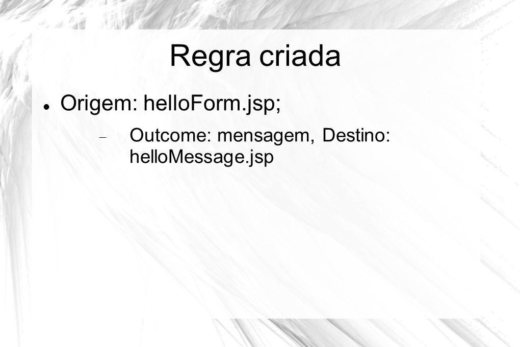 Regra criada Origem: helloForm.jsp;