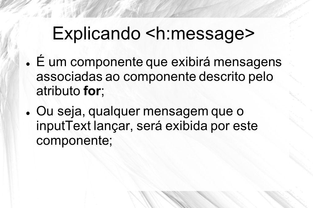 Explicando <h:message>