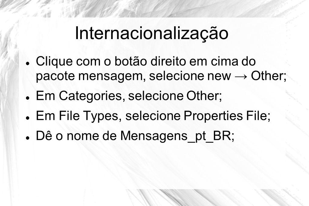 Internacionalização Clique com o botão direito em cima do pacote mensagem, selecione new → Other; Em Categories, selecione Other;