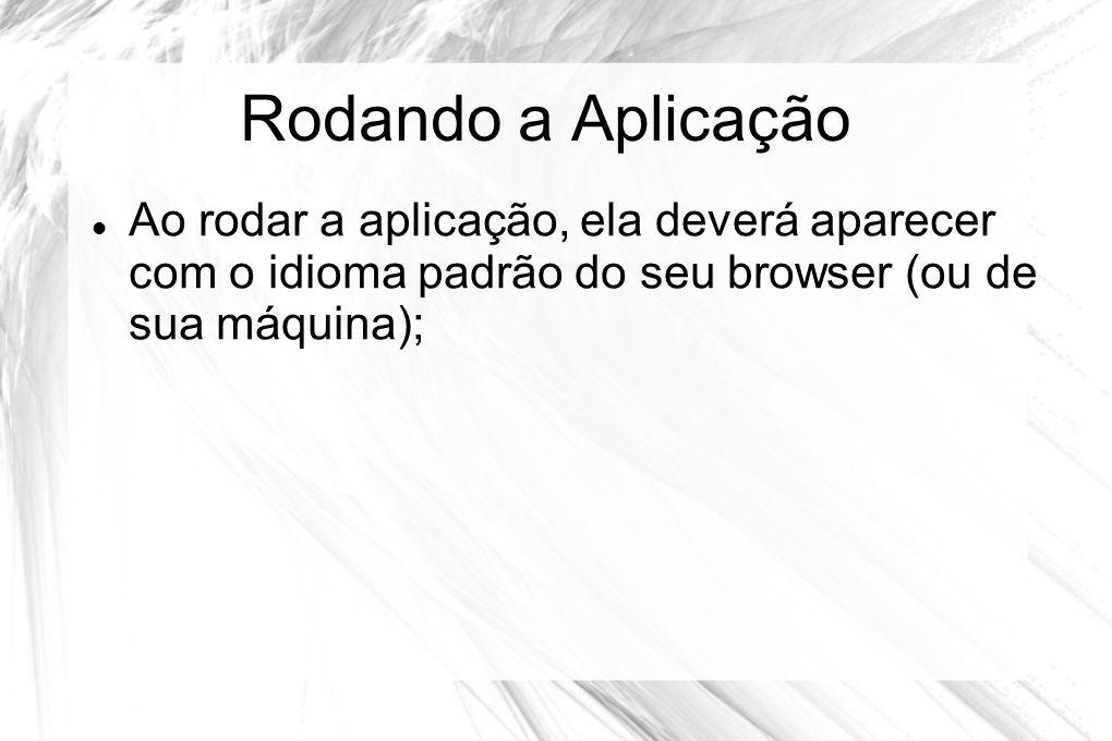 Rodando a Aplicação Ao rodar a aplicação, ela deverá aparecer com o idioma padrão do seu browser (ou de sua máquina);