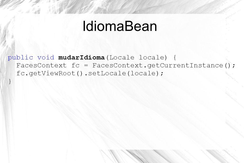 IdiomaBean public void mudarIdioma(Locale locale) {