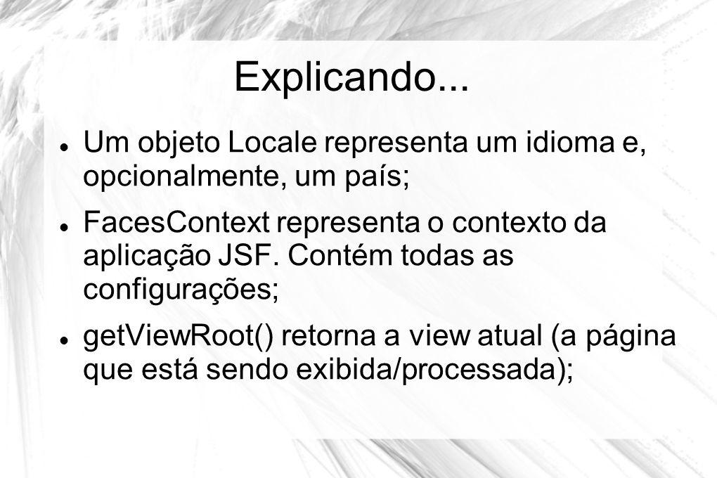 Explicando... Um objeto Locale representa um idioma e, opcionalmente, um país;