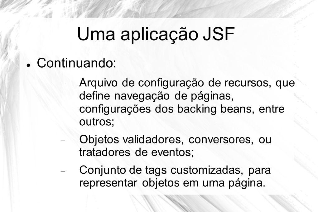 Uma aplicação JSF Continuando: