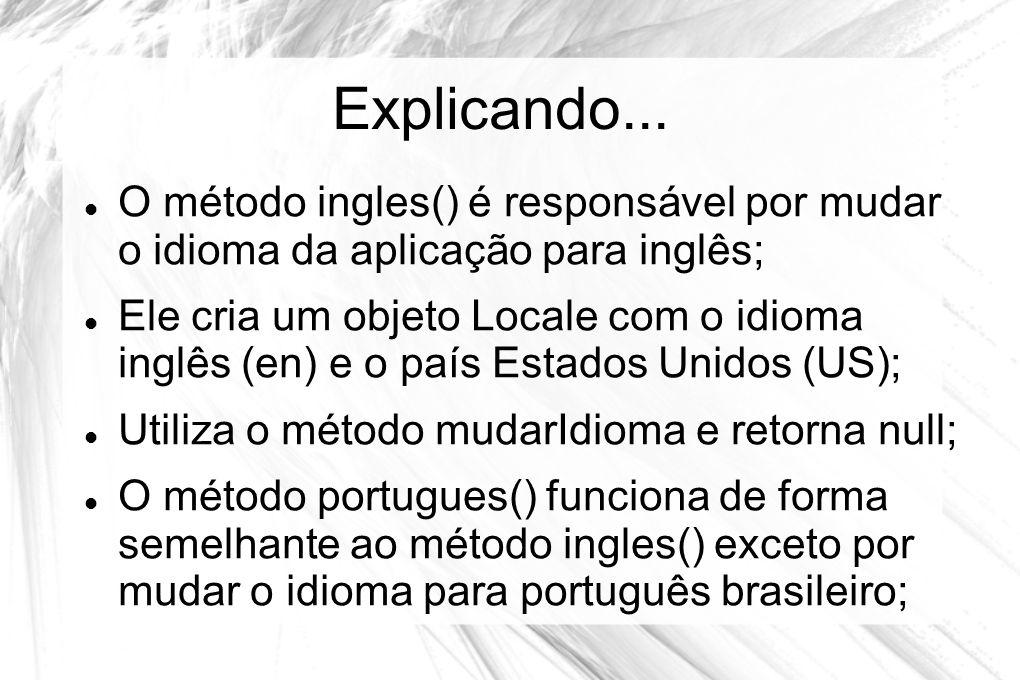 Explicando... O método ingles() é responsável por mudar o idioma da aplicação para inglês;