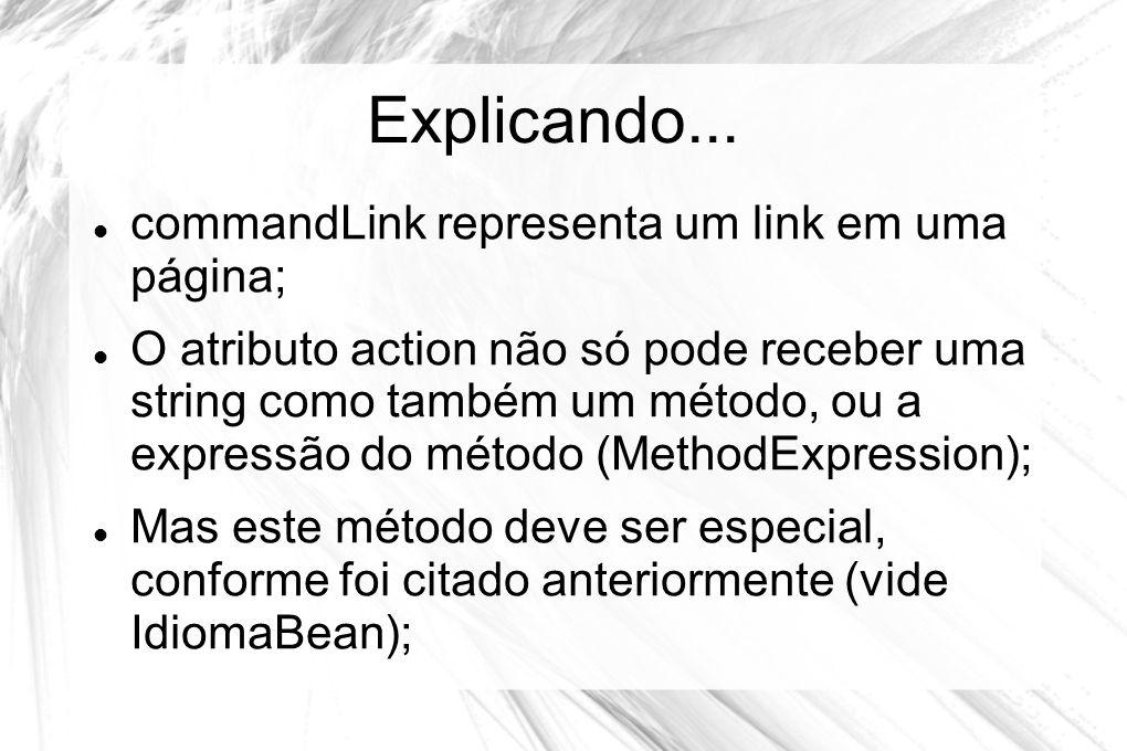 Explicando... commandLink representa um link em uma página;