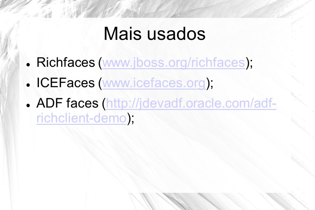 Mais usados Richfaces (www.jboss.org/richfaces);