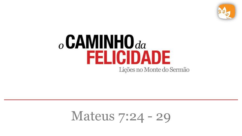 Mateus 7:24 - 29