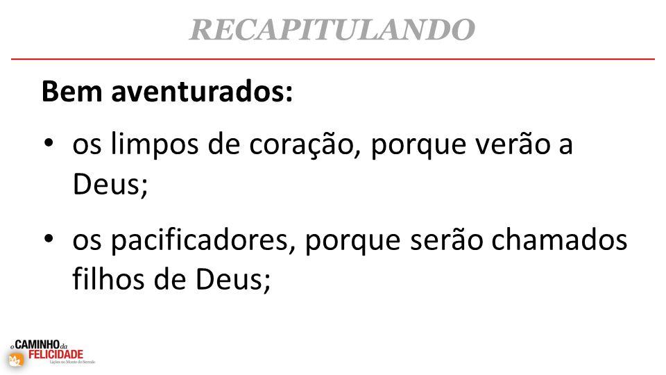 os limpos de coração, porque verão a Deus;