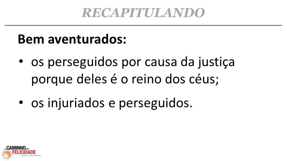 os perseguidos por causa da justiça porque deles é o reino dos céus;