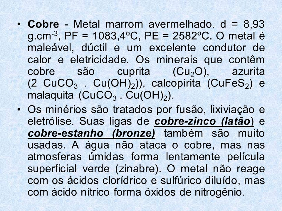 Cobre - Metal marrom avermelhado. d = 8,93 g