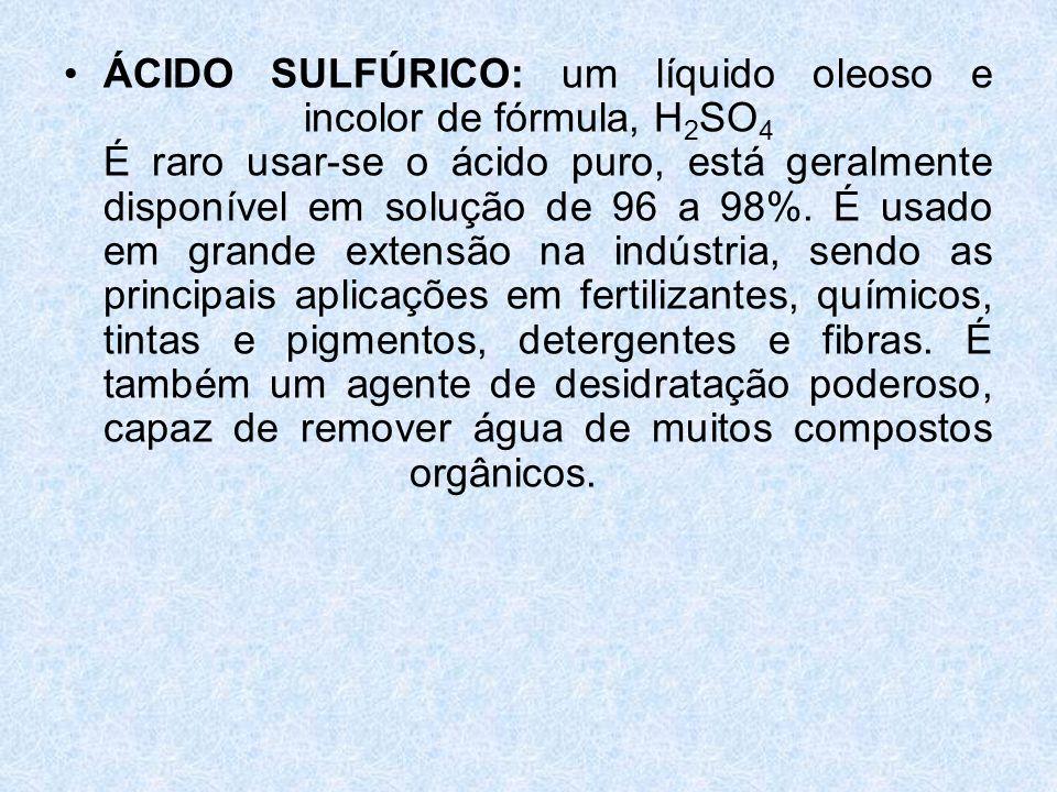 ÁCIDO SULFÚRICO: um líquido oleoso e incolor de fórmula, H2SO4