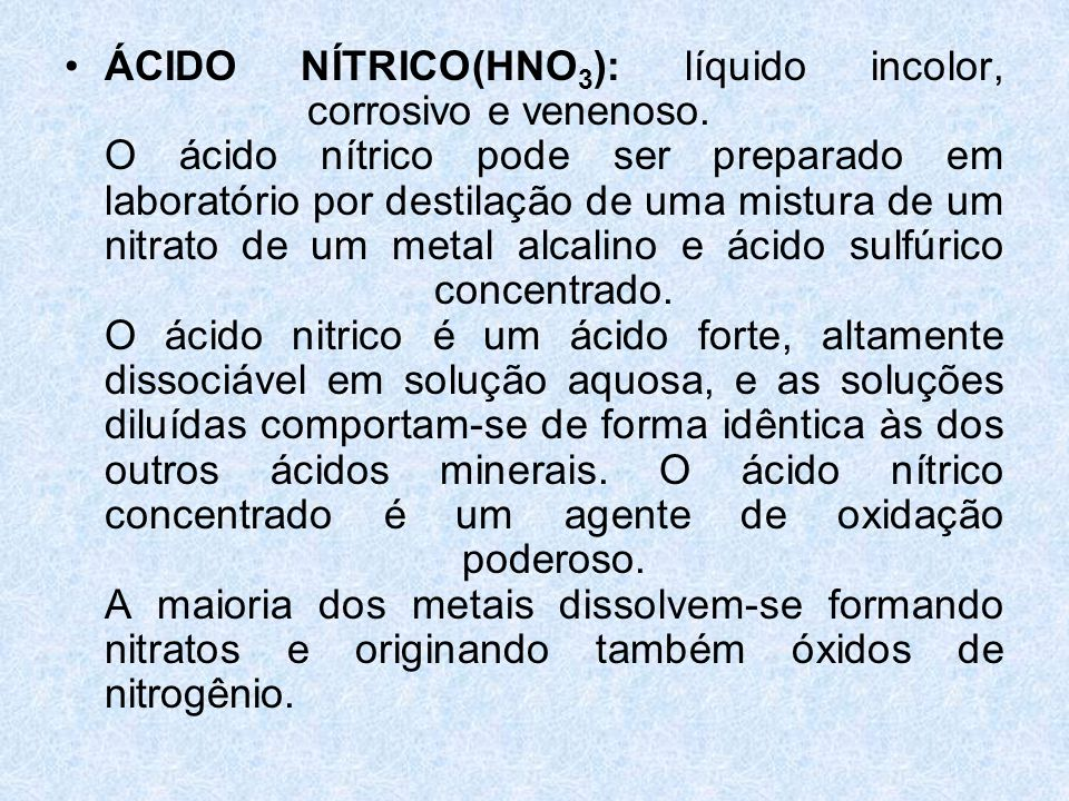 ÁCIDO NÍTRICO(HNO3): líquido incolor, corrosivo e venenoso