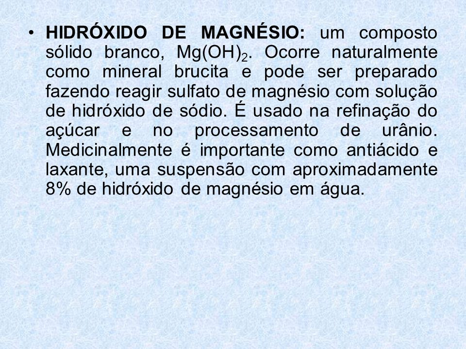 HIDRÓXIDO DE MAGNÉSIO: um composto sólido branco, Mg(OH)2