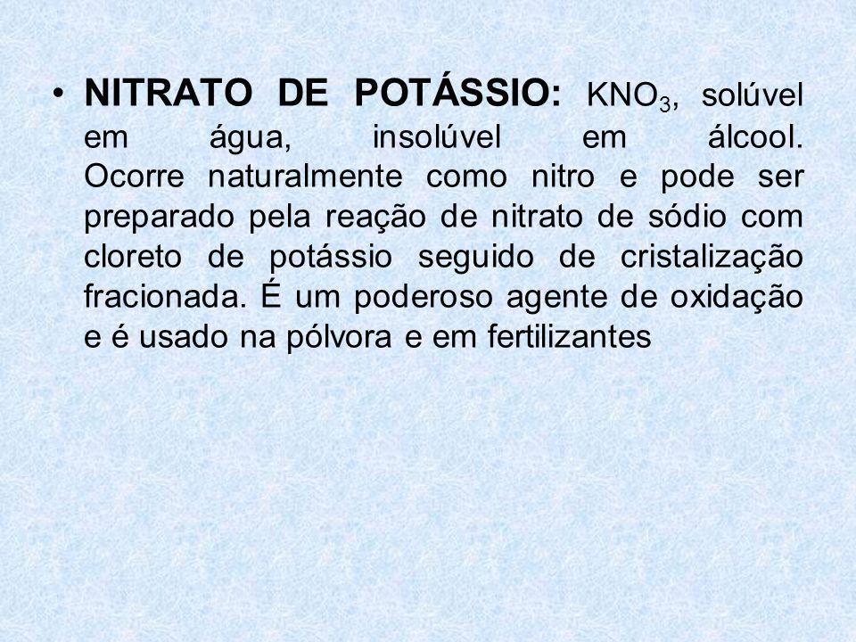 NITRATO DE POTÁSSIO: KNO3, solúvel em água, insolúvel em álcool