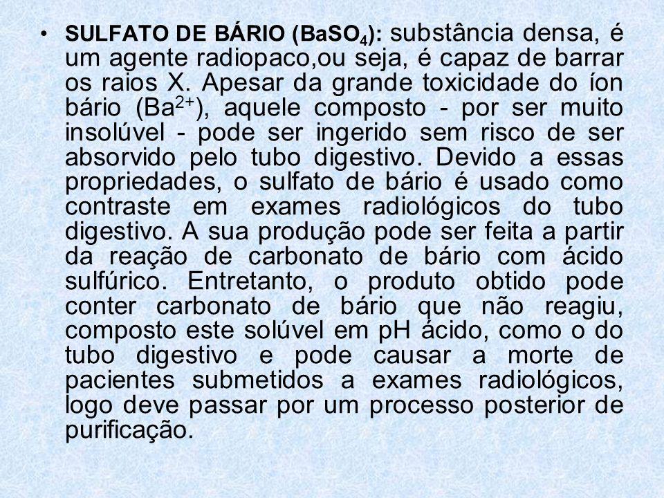 SULFATO DE BÁRIO (BaSO4): substância densa, é um agente radiopaco,ou seja, é capaz de barrar os raios X.