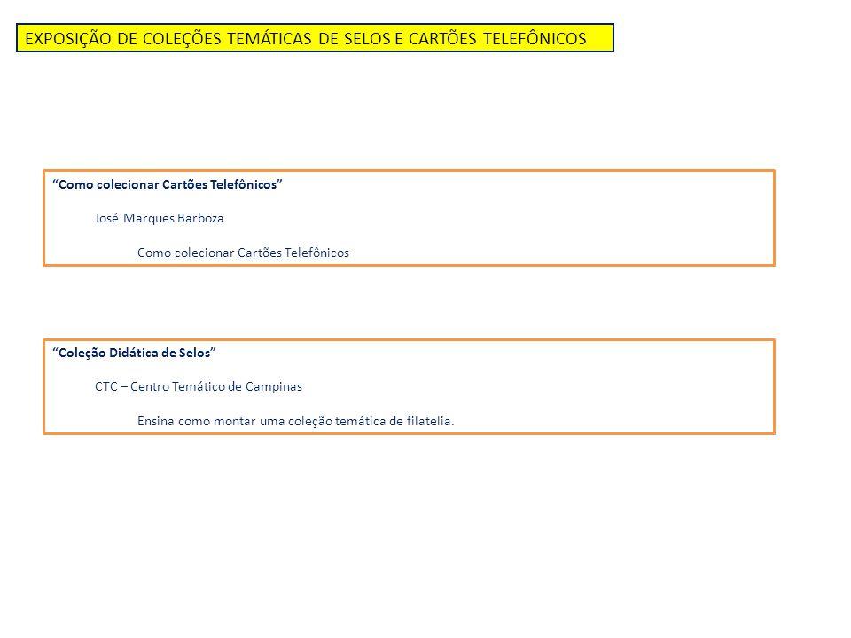 EXPOSIÇÃO DE COLEÇÕES TEMÁTICAS DE SELOS E CARTÕES TELEFÔNICOS