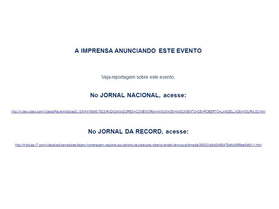 A IMPRENSA ANUNCIANDO ESTE EVENTO No JORNAL NACIONAL, acesse: