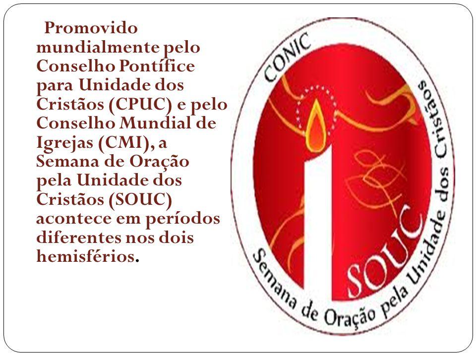 Promovido mundialmente pelo Conselho Pontífice para Unidade dos Cristãos (CPUC) e pelo Conselho Mundial de Igrejas (CMI), a Semana de Oração pela Unidade dos Cristãos (SOUC) acontece em períodos diferentes nos dois hemisférios.