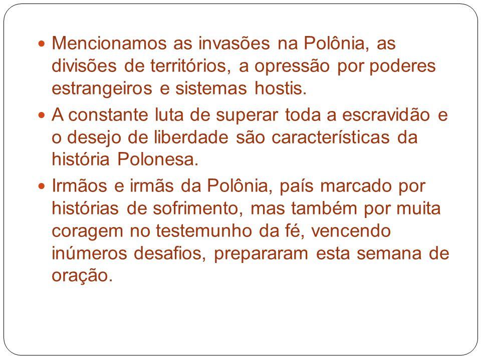 Mencionamos as invasões na Polônia, as divisões de territórios, a opressão por poderes estrangeiros e sistemas hostis.