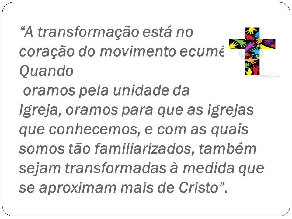 A transformação está no coração do movimento ecumênico