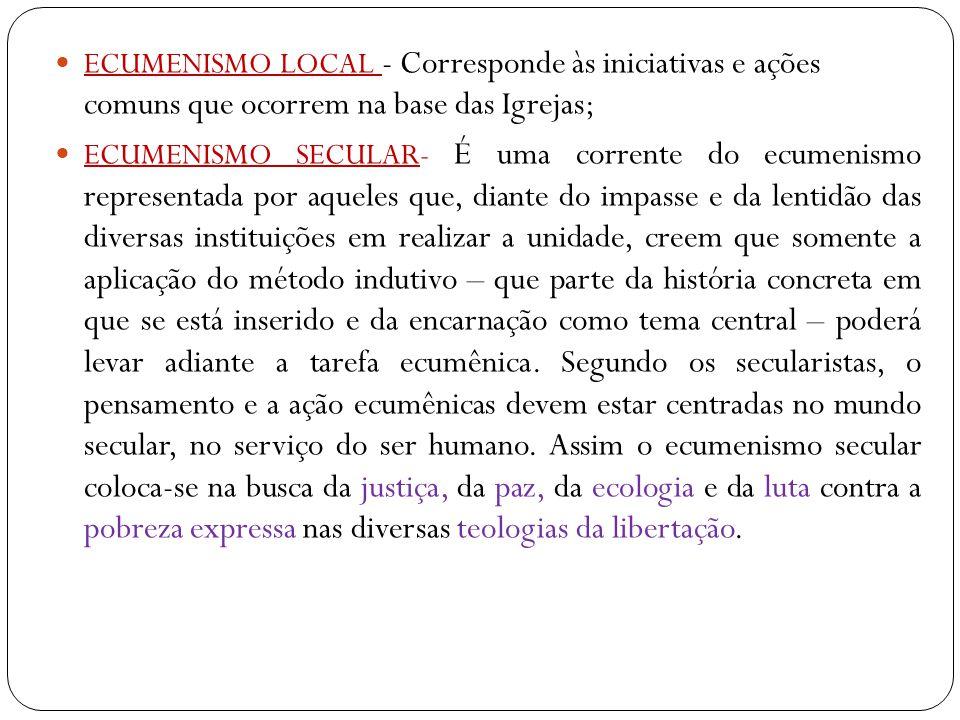 ECUMENISMO LOCAL - Corresponde às iniciativas e ações comuns que ocorrem na base das Igrejas;