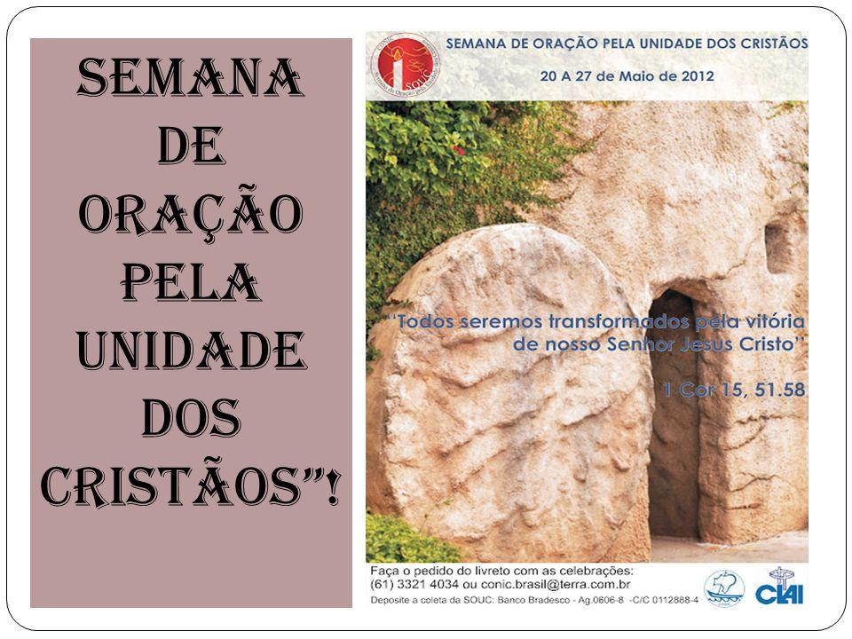 SEMANA DE ORAÇÃO PELA UNIDADE DOS CRISTÃOS !