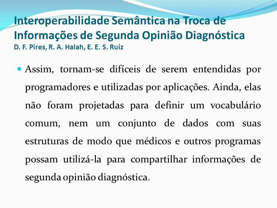 Interoperabilidade Semântica na Troca de Informações de Segunda Opinião Diagnóstica D. F. Pires, R. A. Halah, E. E. S. Ruiz