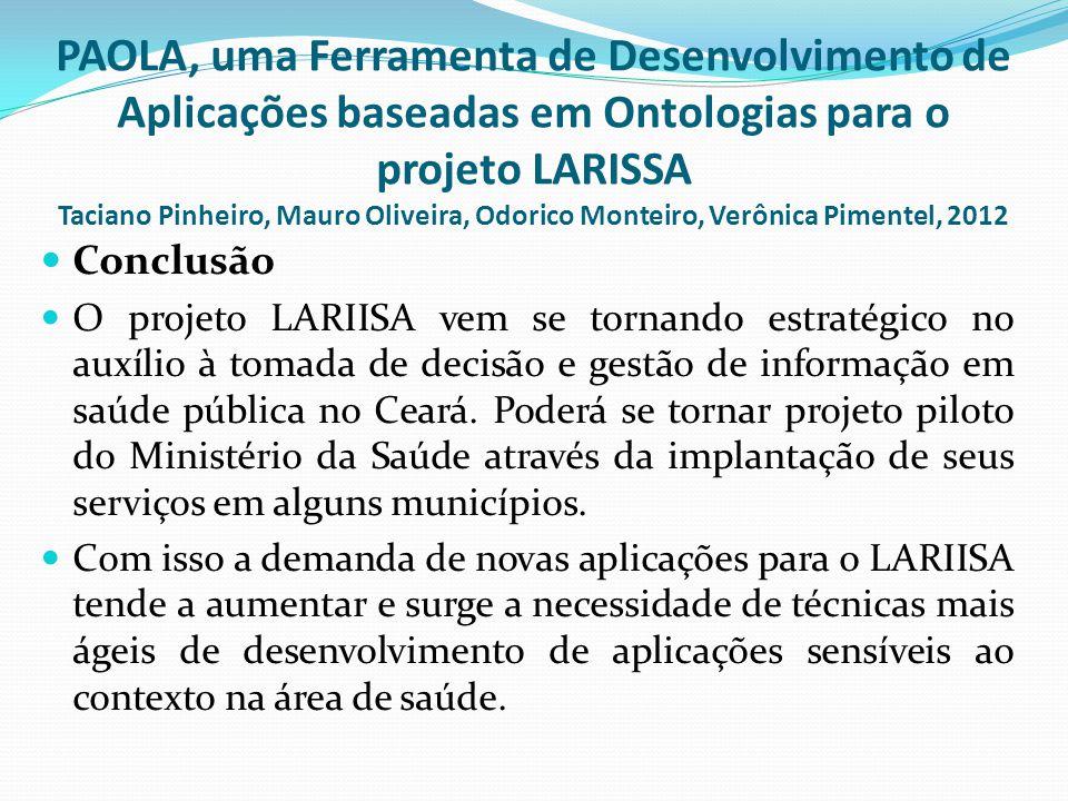 PAOLA, uma Ferramenta de Desenvolvimento de Aplicações baseadas em Ontologias para o projeto LARISSA Taciano Pinheiro, Mauro Oliveira, Odorico Monteiro, Verônica Pimentel, 2012