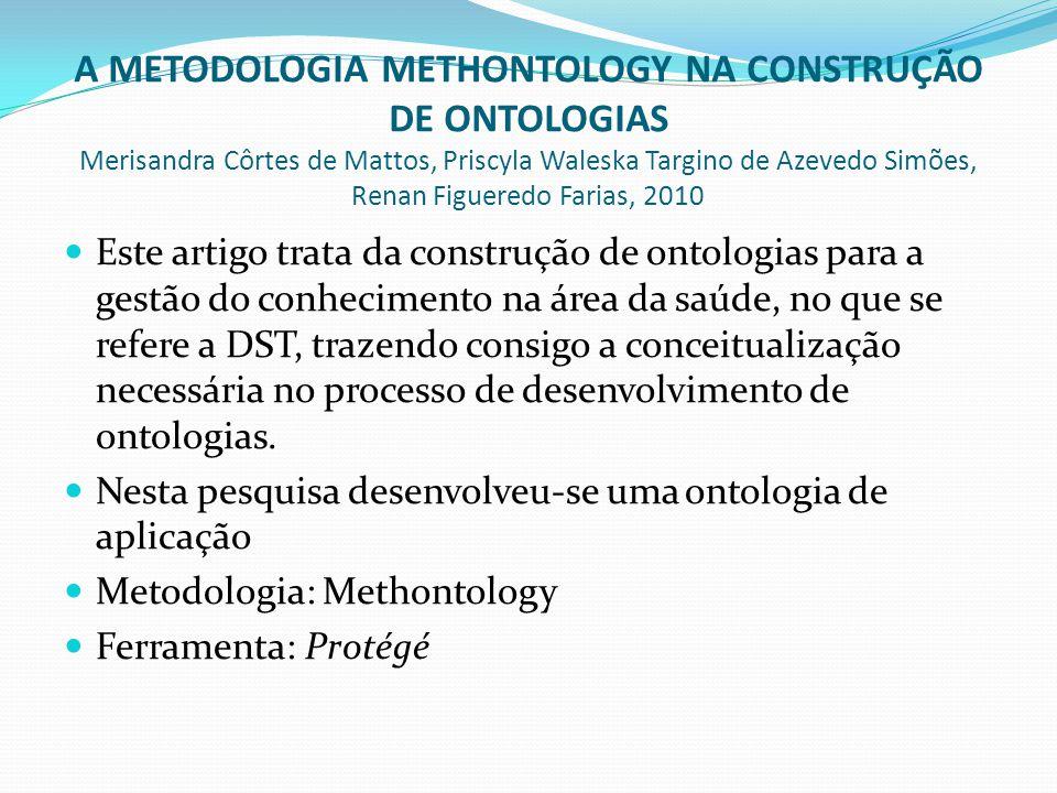 A METODOLOGIA METHONTOLOGY NA CONSTRUÇÃO DE ONTOLOGIAS Merisandra Côrtes de Mattos, Priscyla Waleska Targino de Azevedo Simões, Renan Figueredo Farias, 2010