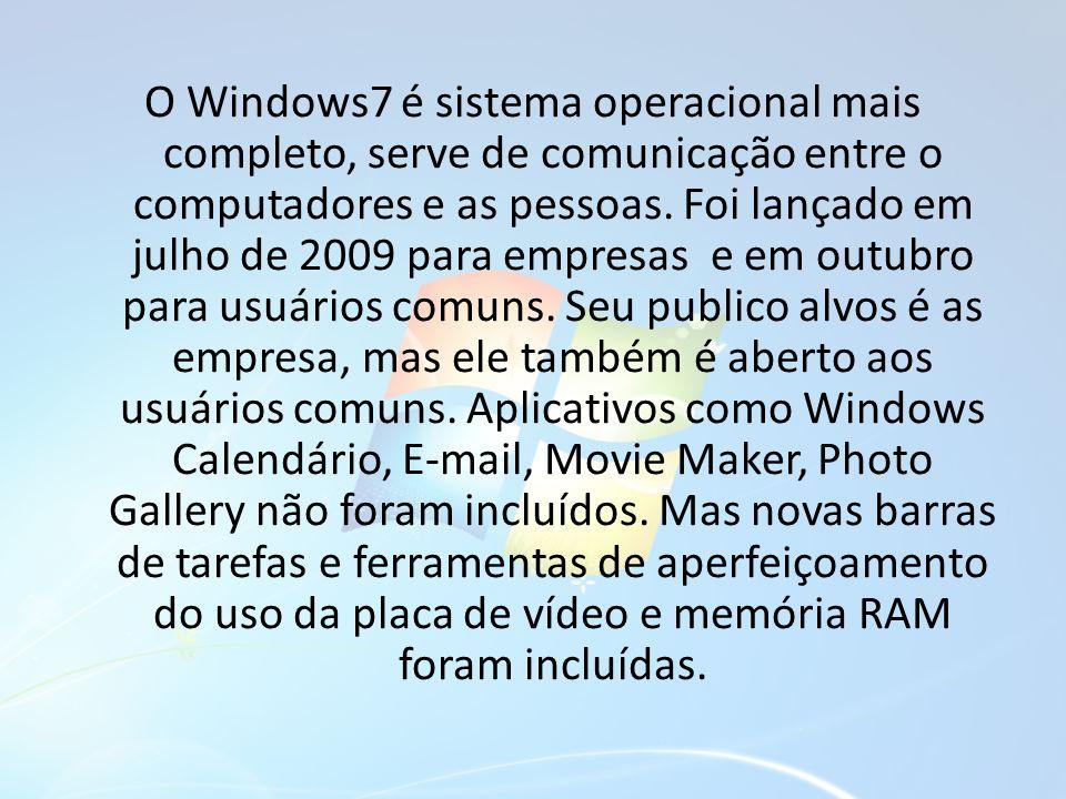 O Windows7 é sistema operacional mais completo, serve de comunicação entre o computadores e as pessoas.