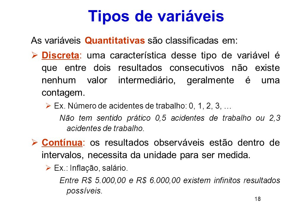 Tipos de variáveis As variáveis Quantitativas são classificadas em: