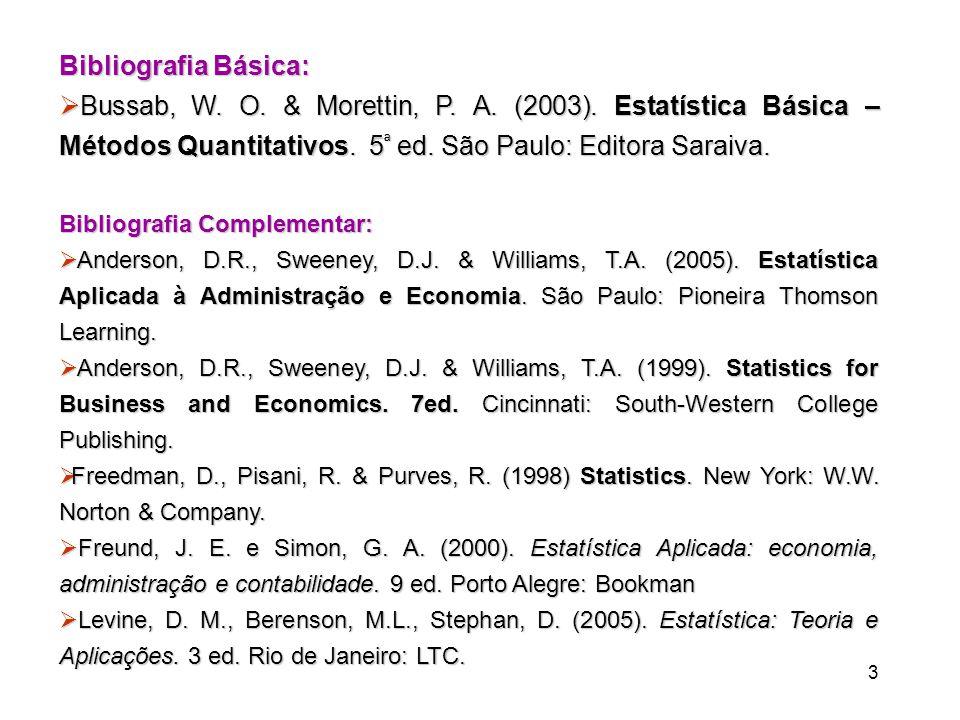 Bibliografia Básica: Bussab, W. O. & Morettin, P. A. (2003). Estatística Básica – Métodos Quantitativos. 5ª ed. São Paulo: Editora Saraiva.