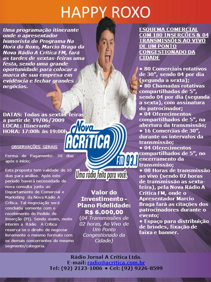 Rádio Jornal A Crítica Ltda. E-mail: radio@acrítica.com.br