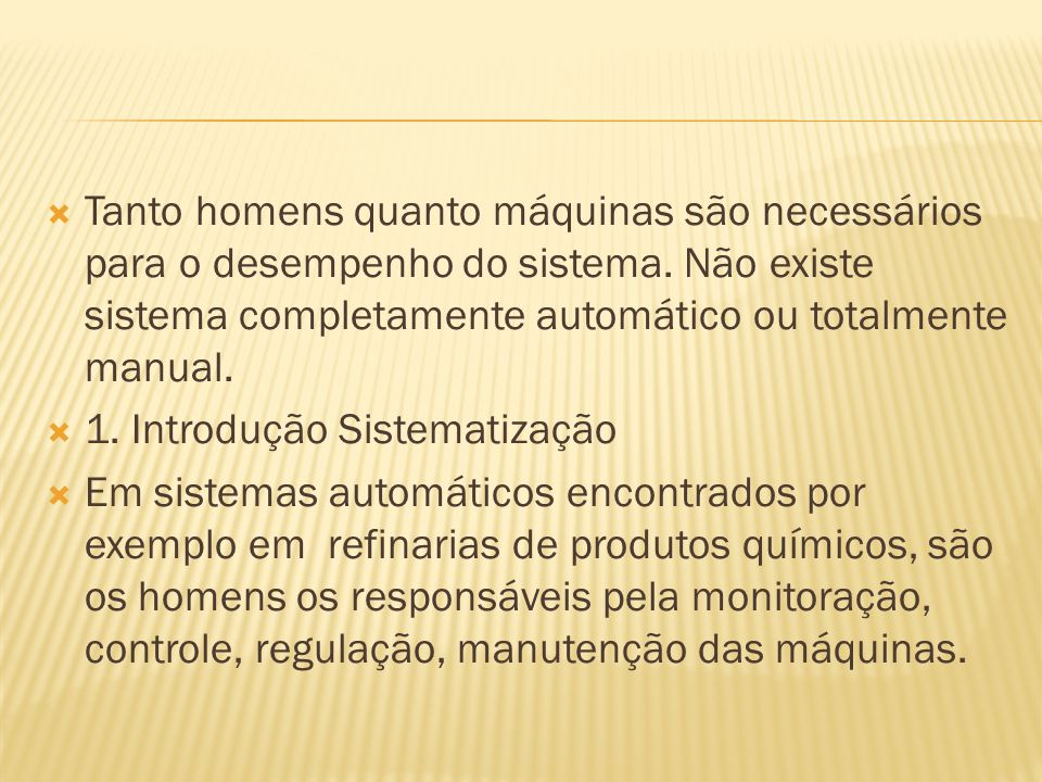 Tanto homens quanto máquinas são necessários para o desempenho do sistema. Não existe sistema completamente automático ou totalmente manual.