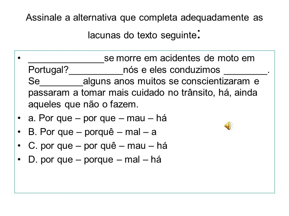 Assinale a alternativa que completa adequadamente as lacunas do texto seguinte: