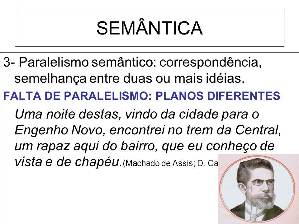 SEMÂNTICA 3- Paralelismo semântico: correspondência, semelhança entre duas ou mais idéias. FALTA DE PARALELISMO: PLANOS DIFERENTES.
