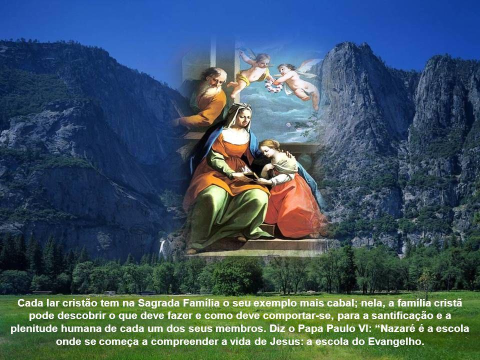 Cada lar cristão tem na Sagrada Família o seu exemplo mais cabal; nela, a família cristã pode descobrir o que deve fazer e como deve comportar-se, para a santificação e a plenitude humana de cada um dos seus membros.
