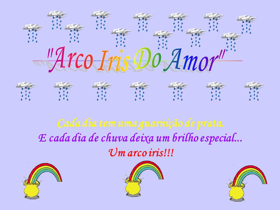 Arco Iris Do Amor Cada dia tem uma guarnição de prata.