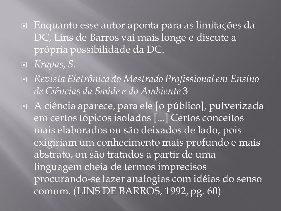 Enquanto esse autor aponta para as limitações da DC, Lins de Barros vai mais longe e discute a própria possibilidade da DC.
