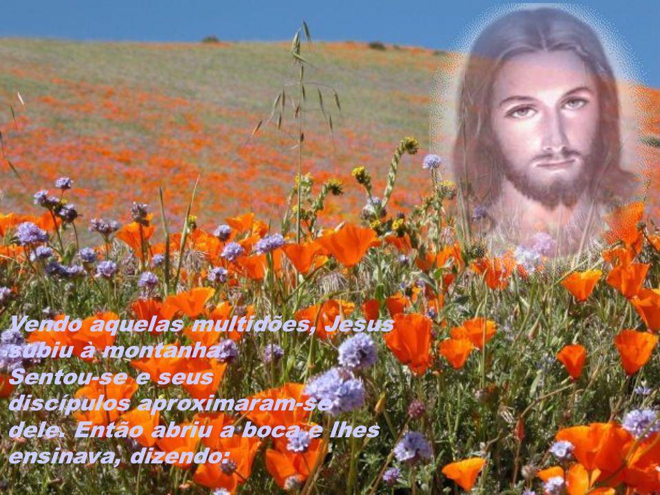 Vendo aquelas multidões, Jesus subiu à montanha.