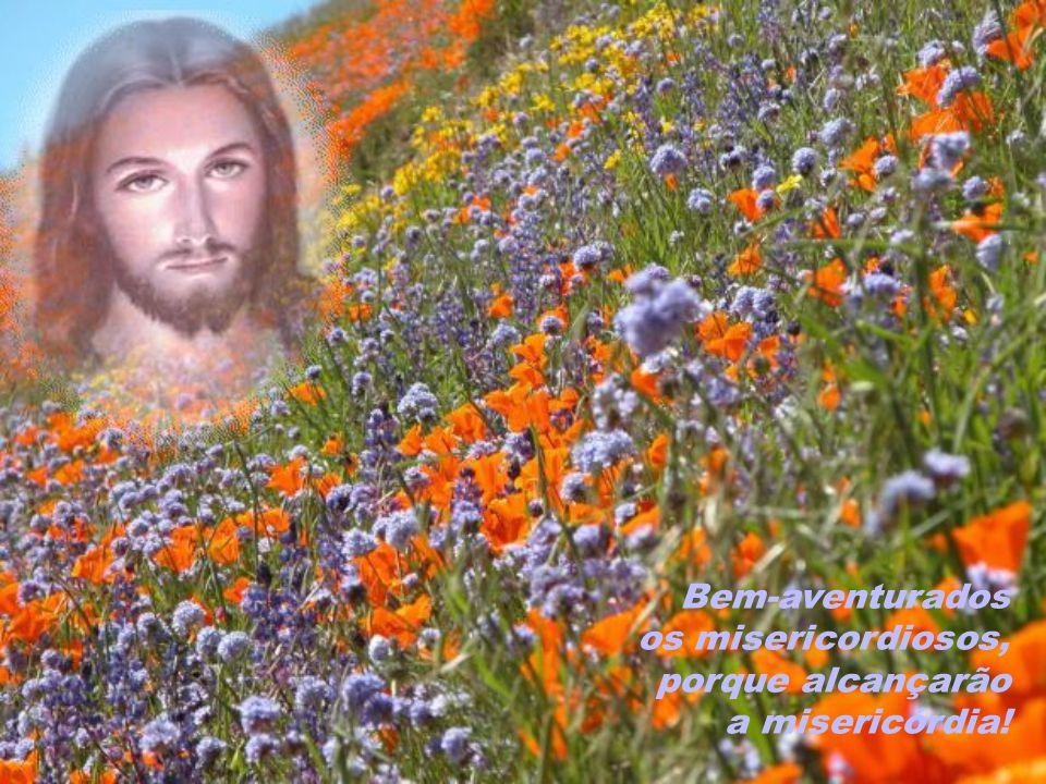 Bem-aventurados os misericordiosos, porque alcançarão a misericórdia!