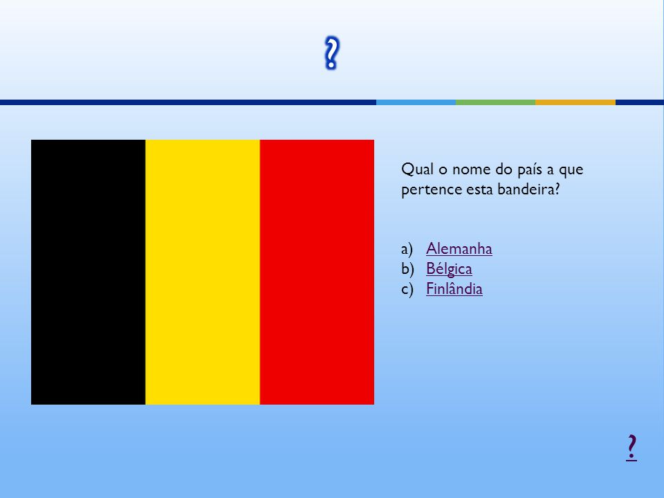 Qual o nome do país a que pertence esta bandeira Alemanha Bélgica